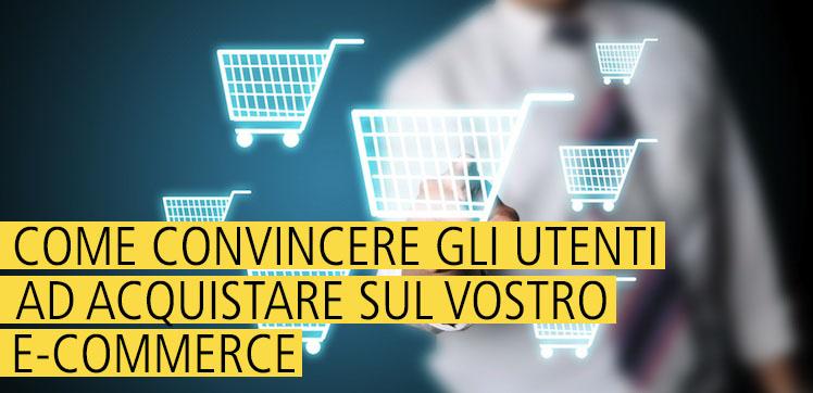 Come convincere gli utenti ad acquistare sul vostro sito e-commerce
