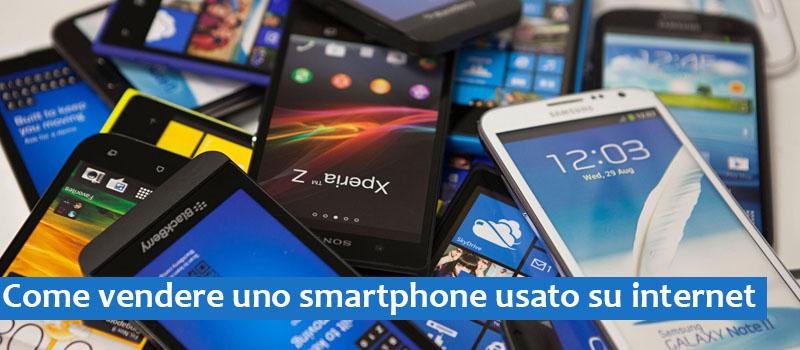 Come vendere uno smartphone usato su internet