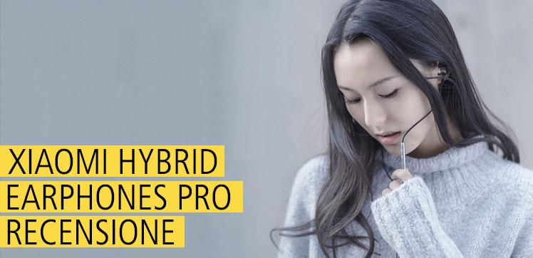 Auricolari Xiaomi Hybrid Earphones Pro (Recensione)