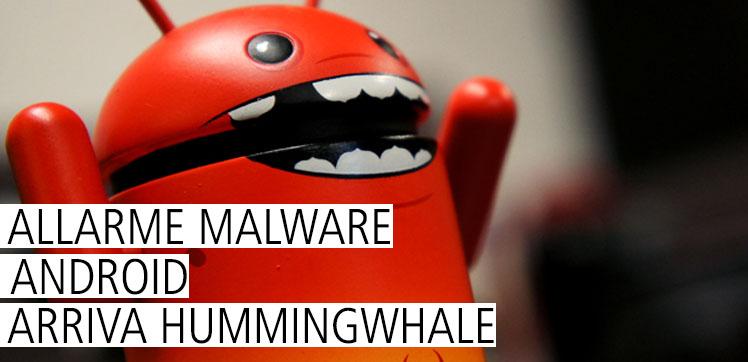 Allarme Malware per Android, nel 2017 arriva HummingWhale