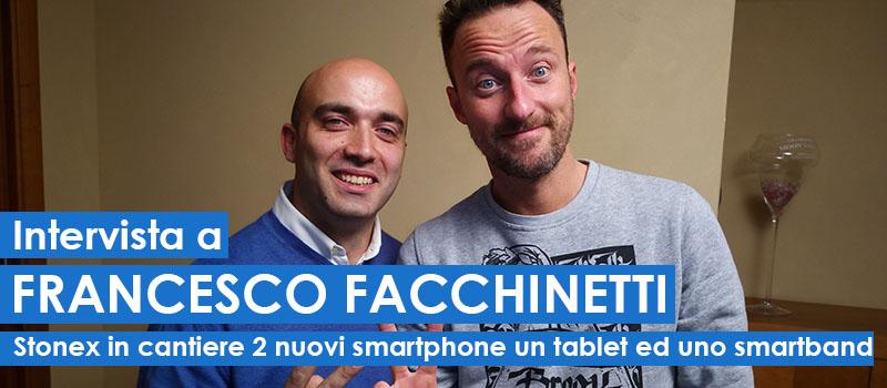 Intervista a Francesco Facchinetti - Stonex pensa a due nuovi smartphone da 99€ e 199€ ed uno smartband
